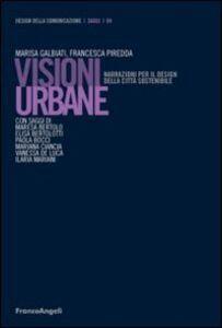 Libro Visioni urbane. Narrazioni per il design della città sostenibile