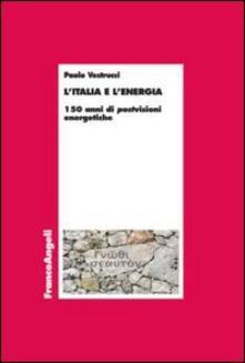 L' Italia e l'energia. 150 anni di postvisioni energetiche - Paolo Vestrucci - copertina