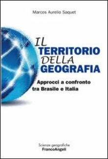 Il territorio della geografia. Approcci a confronto tra Brasile e Italia - Marcos A. Saquet - copertina