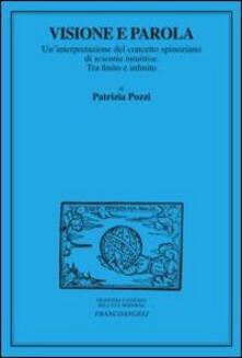 Visione e parola. Un'interpretazione del concetto spinoziano di scientia intuiva. Tra finito e infinito - Patrizia Pozzi - copertina
