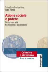 Libro Azione sociale e potere. Diritto e società tra moderno e postmoderno Salvatore Costantino , Aldo Zanca
