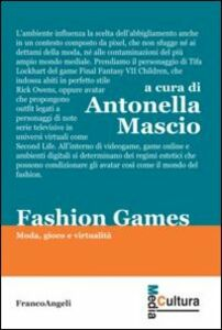 Libro Fashion games. Moda, gioco e virtualità