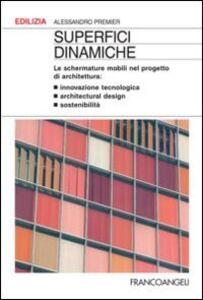 Libro Superfici dinamiche. Le schermature mobili nel progetto di architettura Alessandro Premier