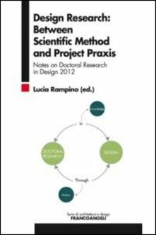 Design research: between scientific method and project praxis. Notes on doctoral research in design 2012 - copertina