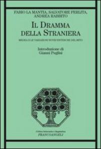 Libro Il dramma della straniera. Medea e le variazioni novecentesche del mito Fabio La Mantia , Salvatore Ferlita , Andrea Rabbito