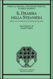 Listadelpopolo.it Il dramma della straniera. Medea e le variazioni novecentesche del mito Image