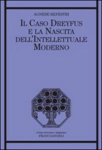 Libro Il caso Dreyfus e la nascita dell'intellettuale moderno Agnese Silvestri