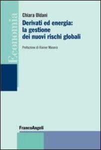 Libro Derivati ed energia: la gestione dei nuovi rischi globali Chiara Oldani