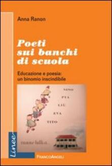 Poeti sui banchi di scuola. Educazione e poesia: un binomio inscindibile - Anna Ranon - copertina