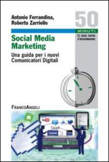 Social media marketing. Una guida per i nuovi comunicatori digitali - Antonio Ferrandina,Roberto Zarriello - copertina