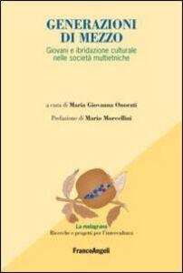 Foto Cover di Generazioni di mezzo. Giovani e ibridazione culturale nelle società multietniche, Libro di  edito da Franco Angeli