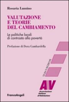 Valutazione e teorie del cambiamento. Le politiche locali di contrasto alla povertà - Rosaria Lumino - copertina