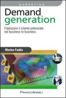 Demand generation. Fidelizzare il cliente potenziale nel business to business - Marino Fadda - copertina