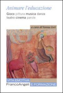 Foto Cover di Animare l'educazione. Gioco pittura musica danza teatro cinema parole, Libro di  edito da Franco Angeli