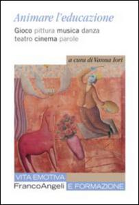 Libro Animare l'educazione. Gioco pittura musica danza teatro cinema parole