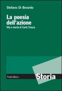 Foto Cover di La poesia dell'azione. Vita e morte di Carlo Tresca, Libro di Stefano Di Berardo, edito da Franco Angeli