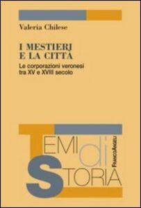 Libro I mestieri e la città. Le corporazioni veronesi tra XV e XVIII secolo Valeria Chilese