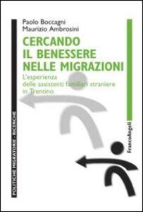Libro Cercando il benessere nelle migrazioni. L'esperienza delle assistenti familiari straniere in Trentino Maurizio Ambrosini , Paolo Boccagni