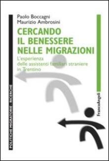 Cercando il benessere nelle migrazioni. L'esperienza delle assistenti familiari straniere in Trentino - Maurizio Ambrosini,Paolo Boccagni - copertina