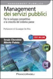 Libro Management dei servizi pubblici. Per lo sviluppo competitivo e la crescita del sistema paese Sergio Cherubini , Alberto Padula