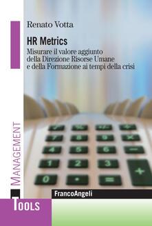 Hr metrics. Misurare il valore aggiunto della direzione risorse umane e della formazione ai tempi della crisi - Renato Votta - copertina