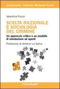Libro Scelta razionale e sociologia del crimine. Un approccio critico e un modello di simulazione ad agenti Valentina Punzo