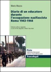 Libro Diario di un educatore durante l'occupazione nazifascista. Roma 1943-1944 Mario Mazza