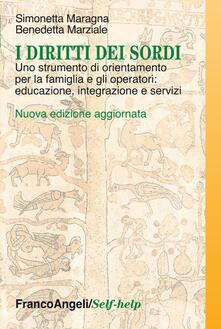 I diritti dei sordi. Uno strumento di orientamento per la famiglia e gli operatori: educazione, integrazione e servizi - Simonetta Maragna,Benedetta Marziale - copertina