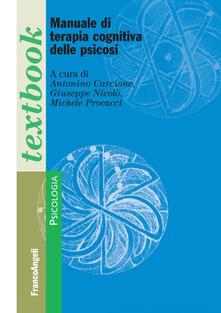 Manuale di terapia cognitiva delle psicosi - Antonino Carcione,Giuseppe Nicolò,Michele Procacci - copertina
