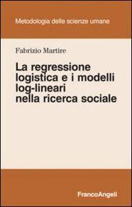 Libro La regressione logistica e i modelli log-lineari nella ricerca sociale Fabrizio Martire