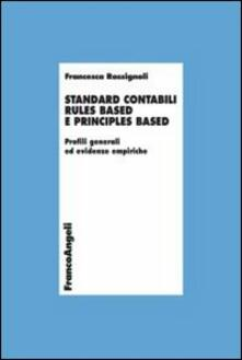 Standard contabili rules based e principles based. Profili generali ed evidenze empiriche - Francesca Rossignoli - copertina