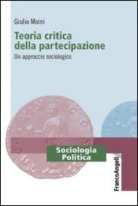 Libro Teoria critica della partecipazione. Un approccio sociologico Giulio Moini