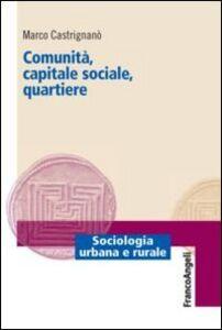 Foto Cover di Comunità, capitale sociale, quartiere, Libro di Marco Castrignano, edito da Franco Angeli