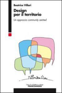Foto Cover di Design per il territorio. Un approccio community centred, Libro di Beatrice Villari, edito da Franco Angeli