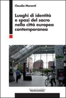 Luoghi di identità e spazi del sacro nella città europea contemporanea - Claudia Manenti - copertina