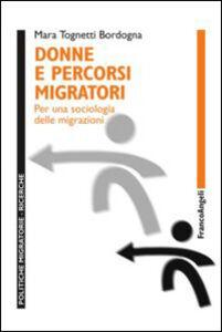 Foto Cover di Donne e percorsi migratori. Per una sociologia delle migrazioni, Libro di Mara Tognetti Bordogna, edito da Franco Angeli