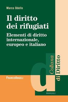Il diritto dei rifugiati. Elementi di diritto internazionale, europeo e italiano.pdf