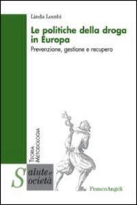 Libro Le politiche della droga in Europa. Prevenzione, gestione e recupero Linda Lombi