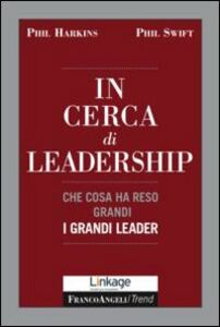 Libro In cerca di leadership. Che cosa ha reso grandi i grandi leader Phil Harkins , Phil Swift
