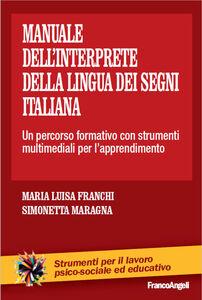 Libro Il manuale dell'interprete della lingua dei segni italiana. Un percorso formativo con strumenti multimediali per l'apprendimento M. Luisa Franchi , Simonetta Maragna