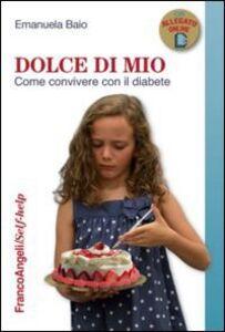 Libro Dolce di mio. Come convivere con il diabete Emanuela Baio