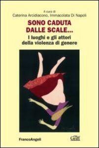 Libro Sono caduta dalle scale. I luoghi e gli attori della violenza di genere