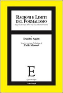 Libro Ragioni e limiti del formalismo. Saggi di filosofia della logica e della matematica Evandro Agazzi