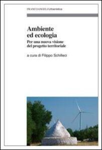 Libro Ambiente ed ecologia. Per una nuova visione del progetto territoriale