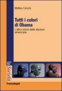 Libro Tutti i colori di Obama. L'altra storia delle elezioni americane Matteo Ceschi
