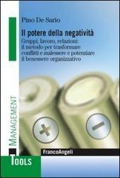 Il potere della negatività. Gruppi, lavoro, relazioni: il metodo per trasformare conflitti e malessere e potenziare il benessere organizzativo