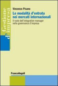 Libro Le modalità d'entrata nei mercati internazionali. Il ruolo dell'integration manager nella governance d'impresa Vincenzo Pisano