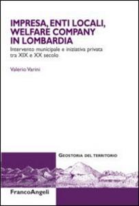 Libro Impresa, enti locali, welfare company in Lombardia. Intervento municipale e iniziativa privata tra XIX e XX secolo Valerio Varini