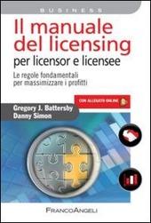 Il manuale del licensing per licensor e licensee. Le regole fondamentali per massimizzare i profitti. Con espansione online