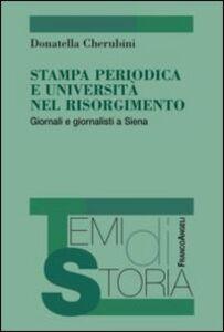 Libro Stampa periodica e università nel Risorgimento. Giornali e giornalisti a Siena Donatella Cherubini